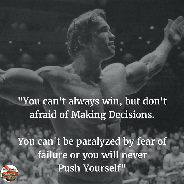 "Arnold Schwarzenegger 6 Rules of Success Speech Quotes: ""You can't always win, but don't afraid of making decisions. You can't be paralyzed by fear of failure or you will never push yourself."""
