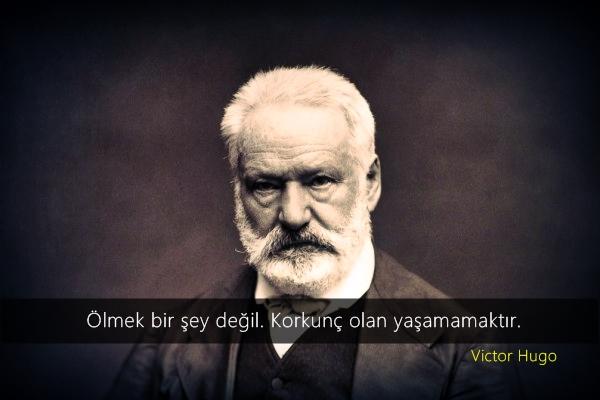 Victor Hugo, Hugo, ölüm, korkmak, yaşamamak, özlü sözler, güzel sözler, anlamlı sözler