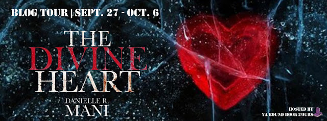 [Blog Tour] THE DIVINE HEART by Danielle R Mani @DanielleRMani @YABoundToursPR #Excerpt #Giveaway #Review #Trailer