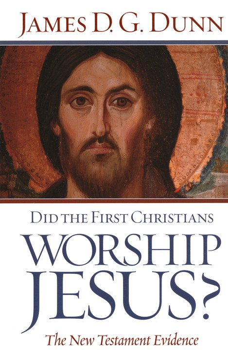 James D.G. Dunn-Did The First Christians Worship Jesus?-