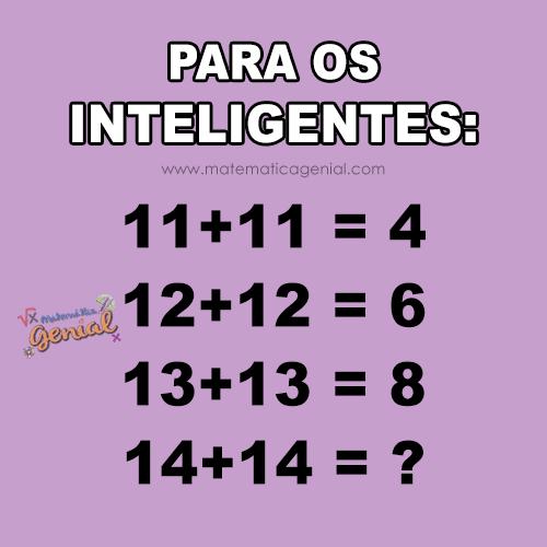 Para os inteligentes: 11+11 = 4, 12+12 = 6, 13+13 = 8, 14+14 = ?