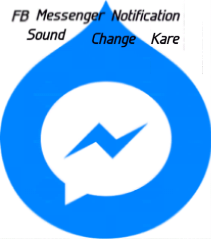 Facebook Messenger Ka Notification Sound Kaise Badle - HelpGyan