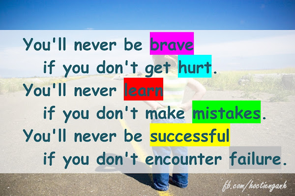 You'ill never be brave if you don't get hurt