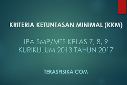 Download KKM IPA SMP/MTs Kelas 7, 8, dan 9 Kurikulum 2013 Revisi 2017
