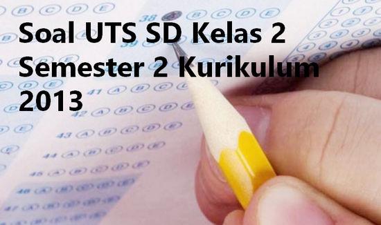 Berikut ini kami bagikan Soal UTS SD Kelas  Soal UTS SD Kelas 2 Semester 2 Kurikulum 2013