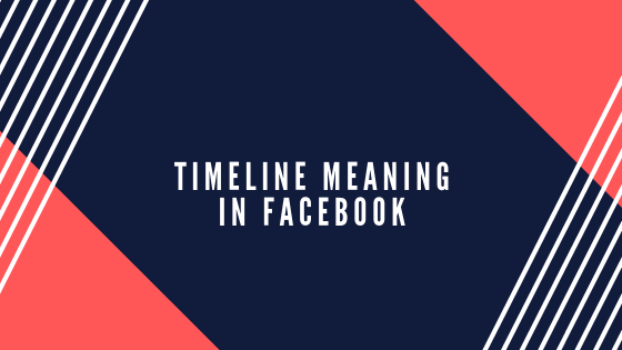 Timeline Meaning In Facebook<br/>