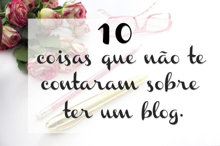 10 Coisas que não te contam sobre ter um blog