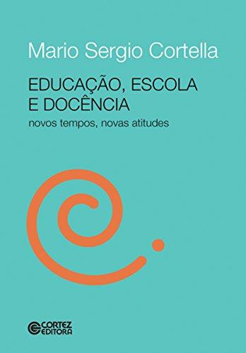 Educação, escola e docência Novos tempos, novas atitudes - Mario Sergio Cortella