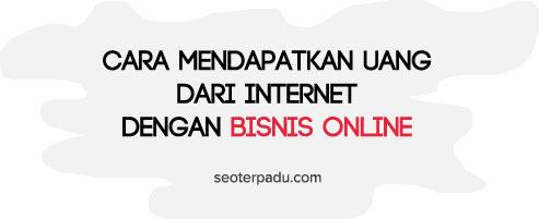 Cara Mendapatkan Uang dari Internet dengan Bisnis Online