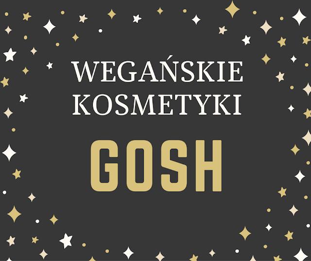 WEGAŃSKIE KOSMETYKI GOSH - LISTA 2016 / GOSH VEGAN PRODUCTS LIST 2016