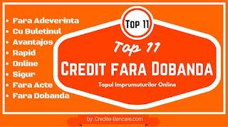 Top 11 - Adevaratul Credit Rapid FARA DOBANDA! Dobanzile sunt 0% la primul imprumut. Voi detalia 10 institutii nebancare ce acorda bani foarte urgent!