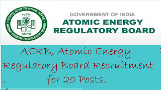 AERB, Atomic Energy Regulatory Board Recruitment for 20 Posts.