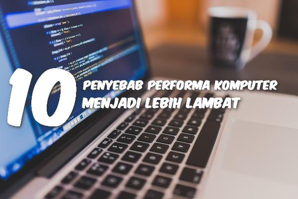 10 Penyebab Performa Komputer Menjadi Lebih Lambat