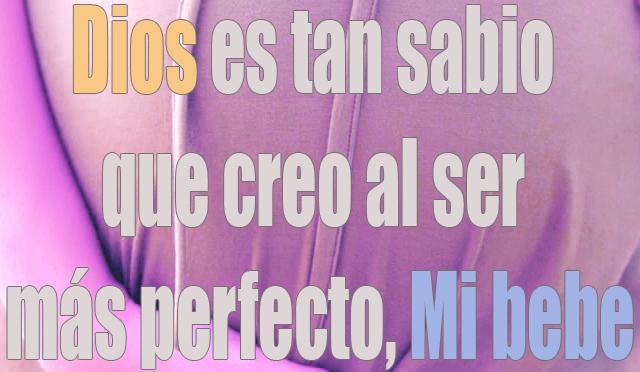 Dios es tan sabio que creo al ser más perfecto, Mi bebe