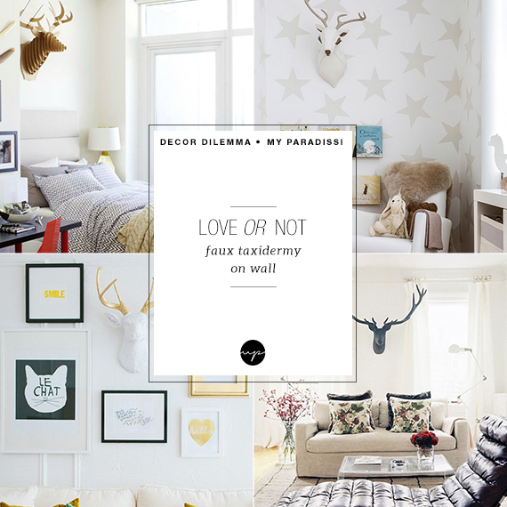 LOVE OR NOT: Faux taxidermy on wall
