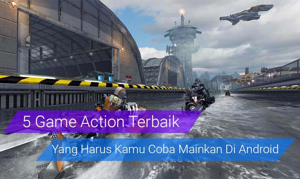 5 Game Action Terbaik Yang Harus Kamu Coba Mainkan Di Android