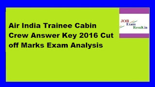 Air India Trainee Cabin Crew Answer Key 2016 Cut off Marks Exam Analysis