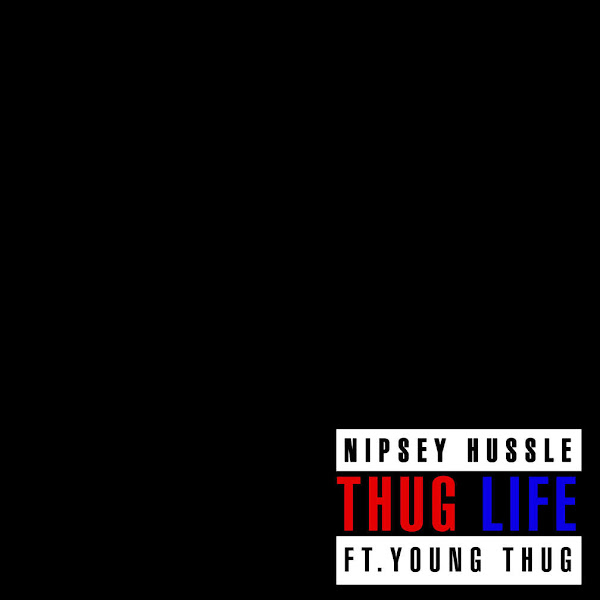 Nipsey Hussle - Thug Life (feat. Young Thug) - Single Cover