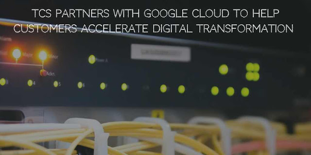 TCS partners with Google Cloud to help customers Accelerate Digital Transformation