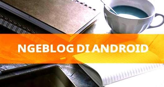 Kelebihan dan kekurangan ngeblog lewat android