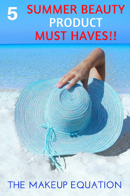 5 Summer Beauty Must Haves