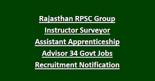 Rajasthan RPSC Group Instructor Surveyor Assistant Apprenticeship Advisor 34 Govt Jobs Recruitment Notification 2018