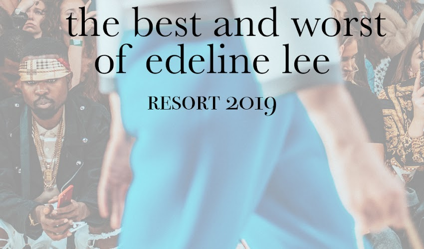 The BEST and WORST of Edeline Lee: Resort 2019