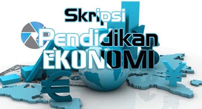 Download Contoh Skripsi Jurusan Pendidikan Ekonomi Terbaru Gratis