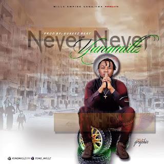 [New Music] Yung Millz - Never Never | @Prod. By SukeezBeatz