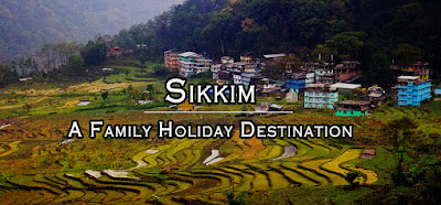 Sikkim A Family Holiday Destination