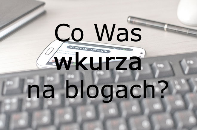 Co nas wkurza na blogach?