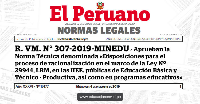 R. VM. N° 307-2019-MINEDU - Aprueban la Norma Técnica denominada «Disposiciones para el proceso de racionalización en el marco de la Ley Nº 29944, Ley de Reforma Magisterial, en las instituciones educativas públicas de Educación Básica y Técnico - Productiva, así como en programas educativos»