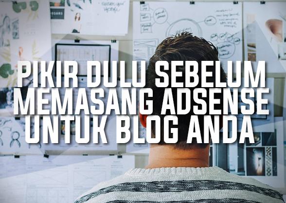 Pikir-Pikir Dulu Sebelum Memasang Adsense Untuk Blog Anda