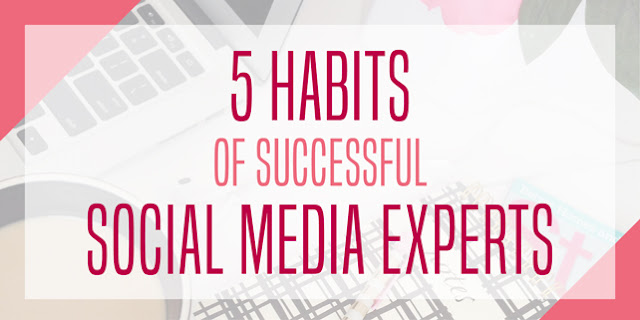 5 Habits of Successful Social Media Experts