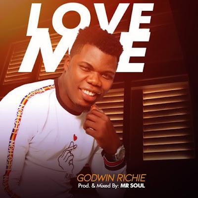 [Music + Lyrics] Godwin Richie – Love Me