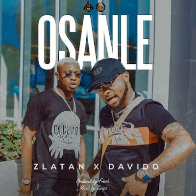 Music: Zlatan ft Davido - Osanle (Mp3 Download)