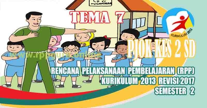 Rpp PJOK Kelas 2 SD Tema 7 Semester 2 Kurikulum 2013 ...