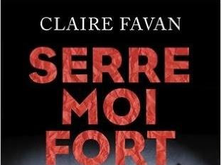 Serre-moi fort de Claire Favan