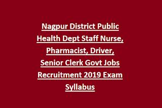 Nagpur District Public Health Dept Staff Nurse, Pharmacist, Driver, Senior Clerk Govt Jobs Recruitment 2019 Exam Syllabus