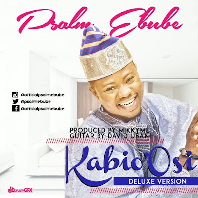 Music: Kabiosi [Deluxe version] – Psalm Ebube