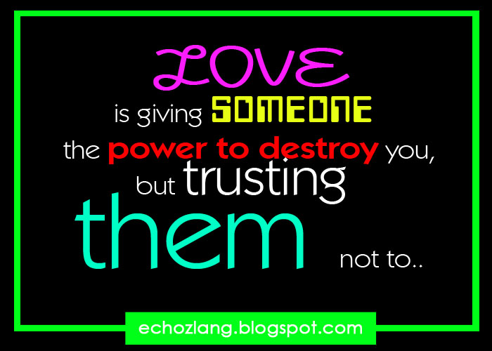 Love Is Giving Someone The Power To Destroy You Quote: Love Is Giving Someone The Power To Destroy You, But