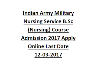 Indian Army Military Nursing Service B.Sc (Nursing) Course Admission 2017 Apply Online Last Date 12-03-2017