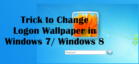 Trick to change logon wallpaper of Windows 7/ Windows 8