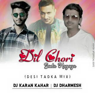 Dil Chori Sada ( Desi Tadka Mix ) Dj Karan Kahar & Dj Dharmesh