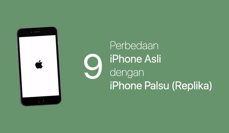 9 Perbedaan Utama iPhone Asli dengan iPhone Palsu (Replika)