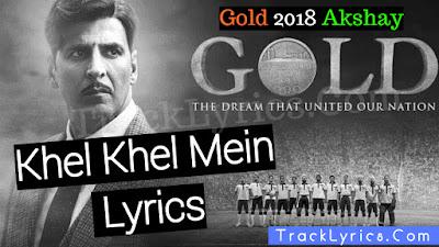 khel-khel-mein-lyrics-gold-akshay-kumar-sachin-jigar-kk-mouni-roy
