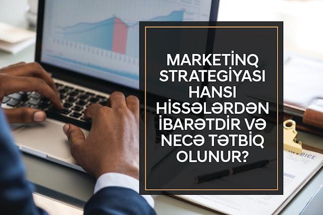 Marketinq strategiyası hansı hissələrdən ibarətdir və necə tətbiq olunur
