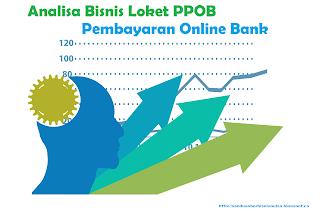 Analisa Bisnis Loket PPOB Pembayaran Online Bank