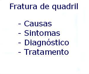 Fratura de quadril causas sintomas diagnóstico tratamento prevenção riscos complicações