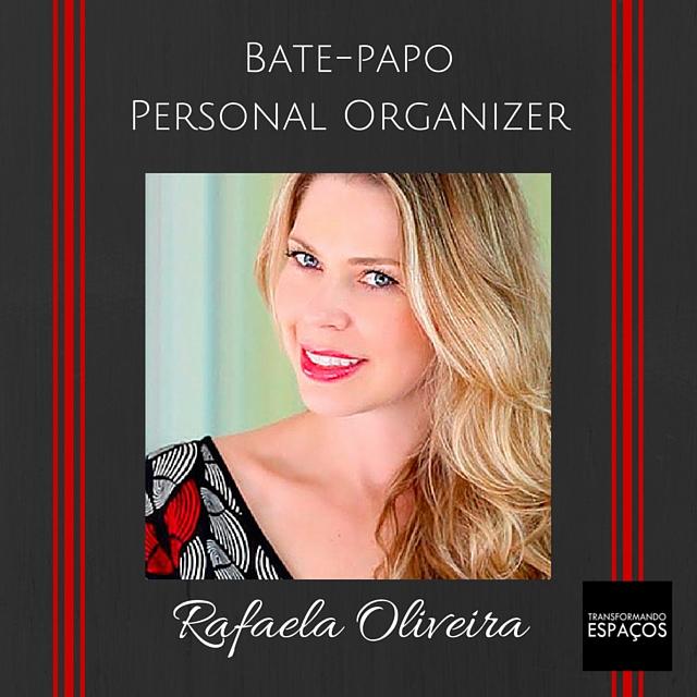 Bate-papo com a Personal Organizer Rafaela Oliveira